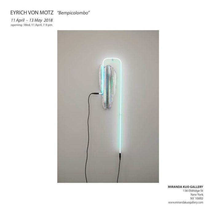 Eyrich von Motz: Bempicolombo, Miranda Kuo Gallery, New York