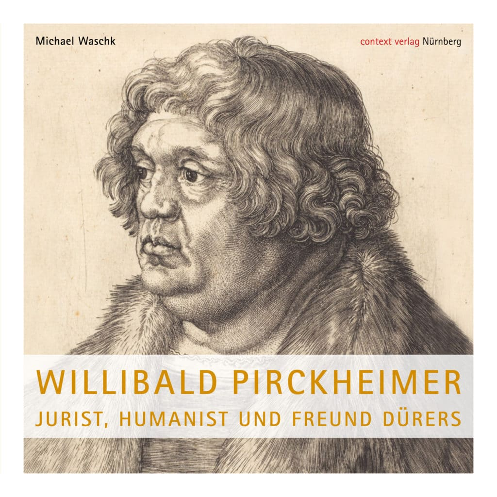 Jurist, Humanist und Freund Dürers: Willibald Pirckheimer zum 550. Geburtstag - Buchbesprechung, © contex Verlag, Buchtitel